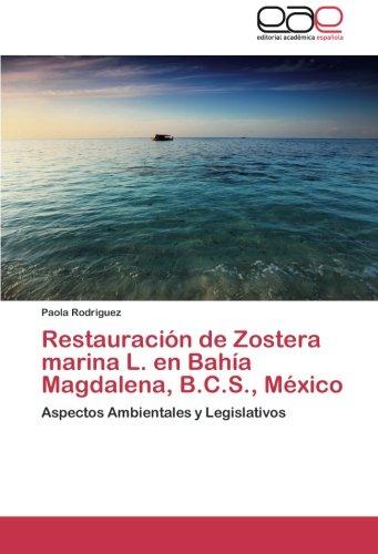 Restauración de Zostera marina L. en Bahía Magdalena, B.C.S., México: Aspectos Ambientales y Legislativos (Spanish Edition)
