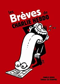 Les Brèves de Charlie Hebdo par Charlie Hebdo