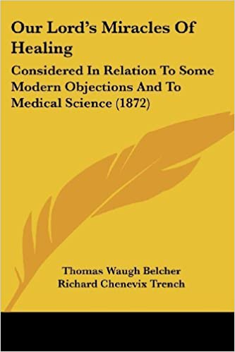 Our Lord's Miracles Of Healing: Considered In Relation To Some Modern Objections And To Medical Science (1872) by Thomas Waugh Belcher (2008-10-01)