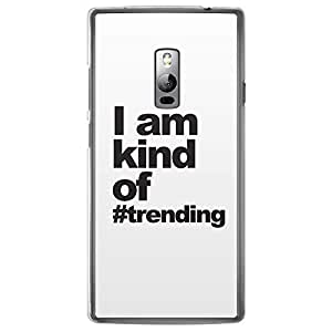 Loud Universe OnePlus 2 Inspiration I am Kind of #Trending Printed Transparent Edge Case - White