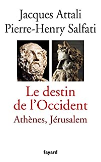 Le destin de l'Occident : Athènes, Jérusalem, Attali, Jacques