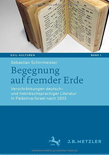 Begegnung Auf Fremder Erde  Verschränkungen Deutsch  Und Hebräischsprachiger Literatur In Palästina Israel Nach 1933  Exil Kulturen  1  Band 1