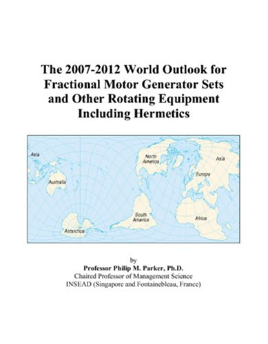 The 2007-2012 World Outlook for Fractional Motor Generator Sets and Other Rotating Equipment Including Hermetics