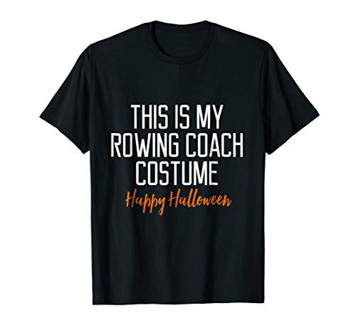 Funny Rowing Coach Costume Halloween T-Shirt -