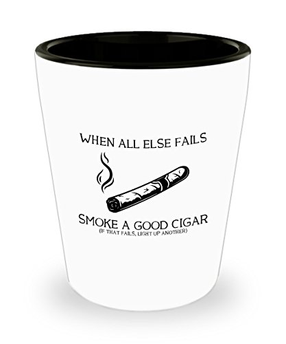 Cigar Shot Glass - When all else Fails. Smoke a good cigar (if that fails, Light up another) - Funny Gift For Cigar -