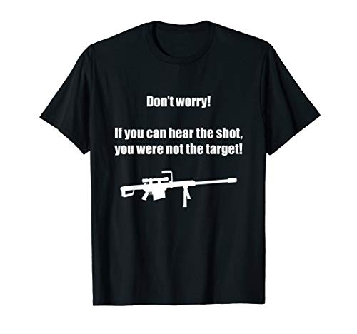If You Can Hear The Shot, You Were Not The Target - T-Shirt]()