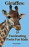 Giraffes: 51 Fascinating Facts For Kids (Volume 8)