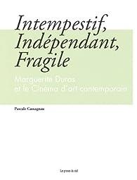 Intempestif, Indépendant, Fragile - Marguerite Duras et le Cinéma d'art contemporain par Pascale Cassagnau