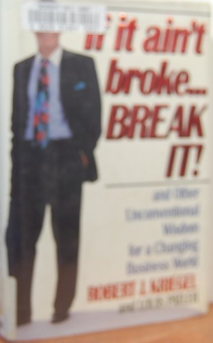 If It Ain't Broke...Break It! and Other Unconventional Wisdom for a Changing Business World