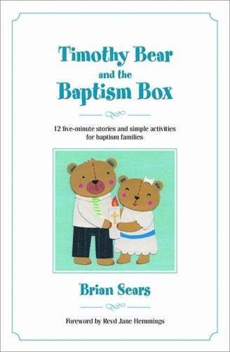 Timothy Bear and the Baptism Box: 12 Five-minute Stories and Simple Activities for Baptism Families by Brian Sears (2014-05-23) ebook