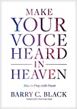 img - for Make Your Voice Heard in Heaven: How to Pray with Power book / textbook / text book
