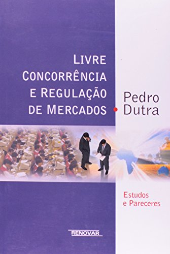 Livre Concorrencia E Regulac~ao de Mercados: Estudos E Pareceres (Portuguese Edition)