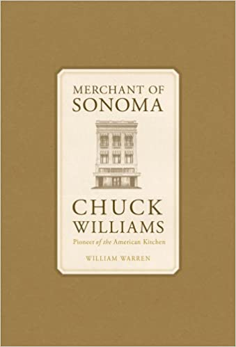 Merchant of sonoma pioneer of the american kitchen william warren merchant of sonoma pioneer of the american kitchen william warren 9781616280192 amazon books fandeluxe Choice Image