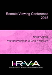Nancy Jeane - Remote Viewing What is it Really? (IRVA 2015)