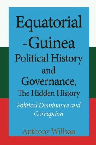 Equatorial Guinea Political History and Governance, The Hidden History: Political Dominance and Corruption