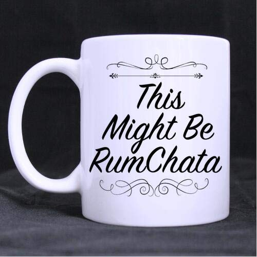 This Might Be Rumchata Coffee Mug or Tea Cup,Ceramic Material Mugs,White -