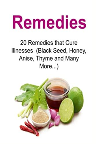 Remedies: 20 Remedies that Cure Illnesses (Black Seed, Honey
