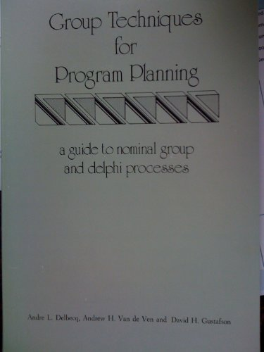 Group Techniques for Program Planning: A Guide to Nominal Group and Delphi Processes by Green Briar Press