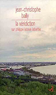 La véridicition sur Philippe Lacoue-Labarthe par Jean-Christophe Bailly