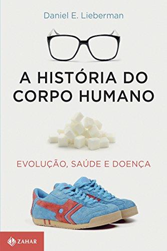 A história do corpo humano: Evolução, saúde e doença