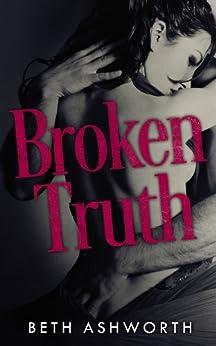 Broken Truth (Broken Hearts Book 1) by [Ashworth, Beth]