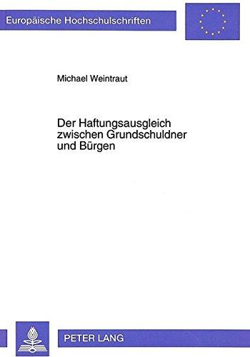 Der Haftungsausgleich zwischen Grundschuldner und Bürgen (Europäische Hochschulschriften Recht)