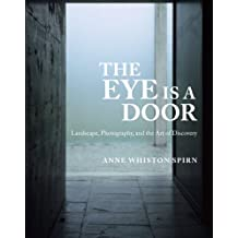 The Eye Is a Door: Landscape, Photography, and the Art of Discovery