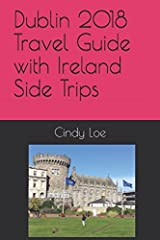 Dublin 2018 Travel Guide with Ireland Side Trips Paperback
