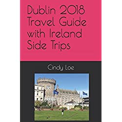 Dublin 2018 Travel Guide with Ireland Side Trips