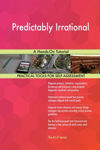 Predictably Irrational: A Hands-On Tutorial: Gerard Blokdyk