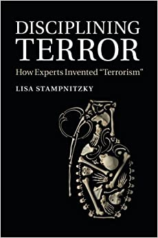 Disciplining Terror: How Experts Invented 'Terrorism' by Dr Lisa Stampnitzky (21-Aug-2014)