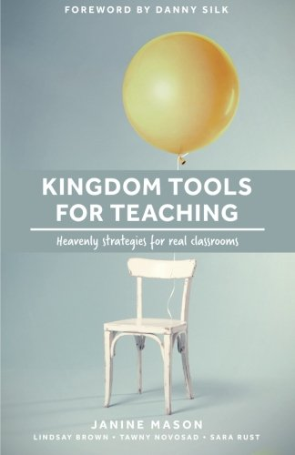 Read Online Kingdom Tools for Teaching: Heavenly strategies for real classrooms (Kingdom in the Classroom) (Volume 1) pdf