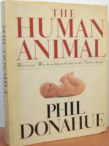The Human Animal by Phil Donahue
