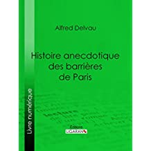 Histoire anecdotique des barrières de Paris (French Edition)
