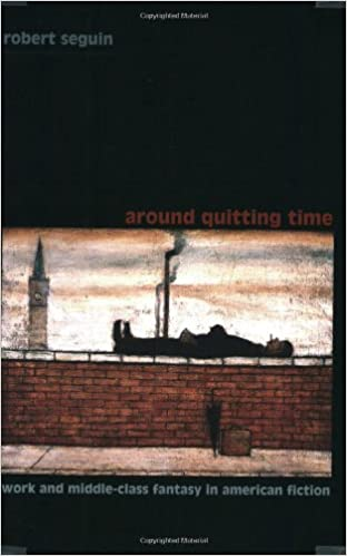 Book Around Quitting Time: Work and Middle-Class Fantasy in American Fiction (New Americanists)