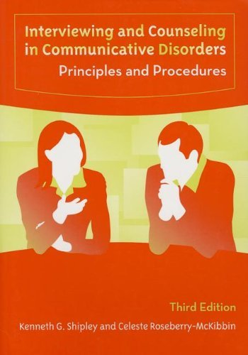 Interviewing And Counseling in Communicative Disorders: Principles And Procedures by Kenneth G. Shipley (2005-11-30)