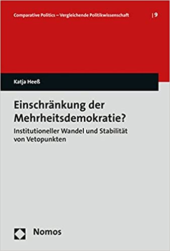 Einschrankung Der Mehrheitsdemokratie?: Institutioneller Wandel Und Stabilitat Von Vetopunkten (Comparative Politics - Vergleichende Politikwissenschaft) (German Edition)
