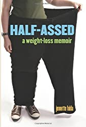 Half-Assed: A Weight-Loss Memoir by Jennette Fulda (2008-04-29)