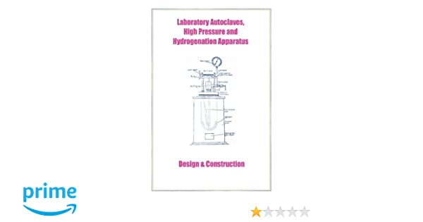 laboratory autoclaves, high pressure and hydrogenation apparatus - design &  construction hardcover – december 27, 2006