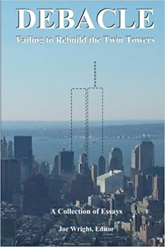debacle failing to rebuild the twin towers a collection of  debacle failing to rebuild the twin towers a collection of essays joe wright alexander butziger edward cline gary taustine 9780615543444 com