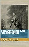 How Martha Washington Lived: 18th Century Customs