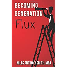 Becoming Generation Flux: Why Traditional Career Planning is Dead: How to be Agile, Adapt to Ambiguity, and Develop Resilience