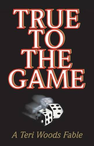 True to the Game: A Teri Woods Fable (Wood Finish Series)