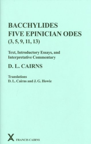 Bacchylides: Five Epinician Odes (3, 5, 9, 11, 13) (ARCA) (Arca Classical and Medieval Texts, Papers and Monographs (Hardcover))