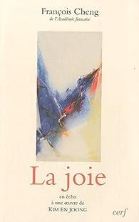La joie : En écho à une oeuvre de Kim en Joong par François Cheng