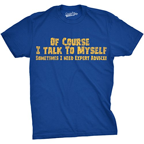 Dog Design Tee T-shirt - Mens of Course I Talk to Myself Sometimes I Need Expert Advice Funny Sarcasm T Shirt (Blue) - M