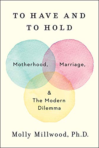 Pdf Self-Help To Have and to Hold: Motherhood, Marriage, and the Modern Dilemma