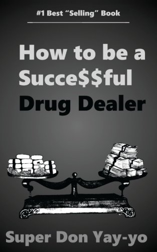 Super Don Yay Yo  How To Be A Succe  Ful Drug Dealer