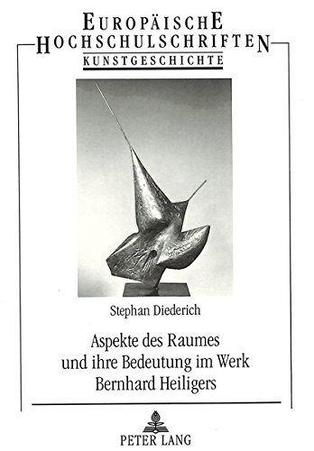 Aspekte des Raumes und ihre Bedeutung im Werk Bernhard Heiligers (Europäische Hochschulschriften / European University Studies / Publications Universitaires Européennes) (German Edition) by Peter Lang GmbH, Internationaler Verlag der Wissenschaften