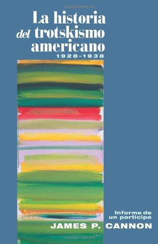 La Historia del Trotskismo Americano, 1928-38: Informe de un partícipe (Spanish Edition) ebook